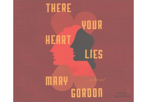 There Your Heart Lies (Unabridged) (CD/Spoken Word) (Mary Gordon) - image 1 of 1