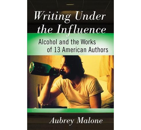 Writing Under the Influence : Alcohol and the Works of 13 American Authors -  (Paperback) - image 1 of 1
