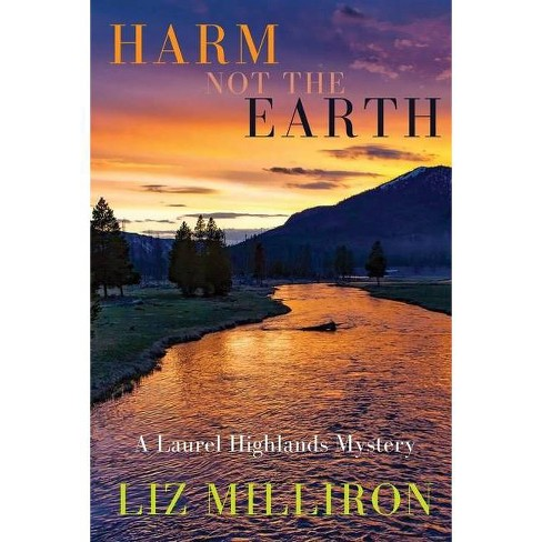 Harm Not the Earth - (A Laurel Highlands Mystery) by  Liz Milliron (Paperback) - image 1 of 1