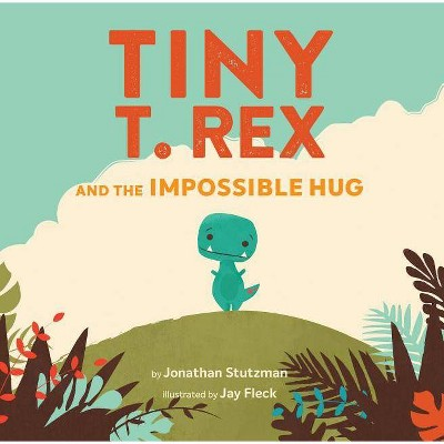 Tiny T. Rex and the Impossible Hug -  by Jonathan Stutzman (School And Library)