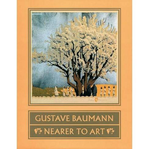 Gustave Baumann: Nearer to Art - (Paperback) - image 1 of 1