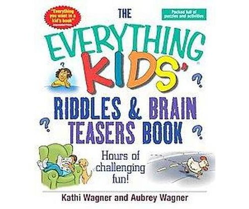 Everything Kids Riddles & Brain Teasers Book : Hours of Challenging Fun (Paperback) (Aubrey Wagner & - image 1 of 1