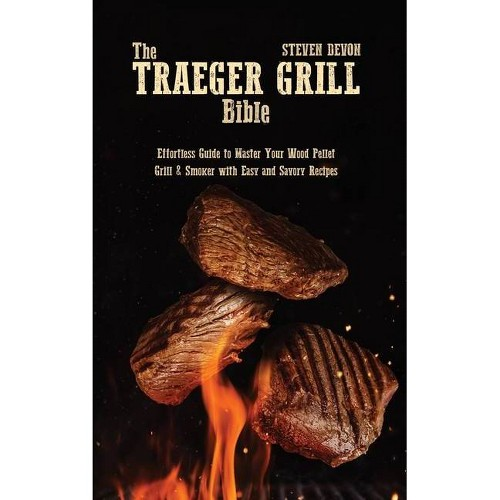 The Traeger Grill Bible - by Steven Devon (Hardcover)