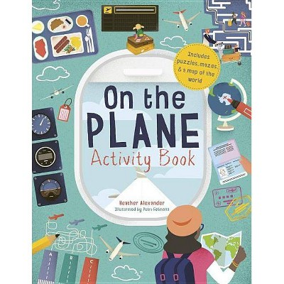 On the Plane Activity Book - by  Heather Alexander (Paperback)