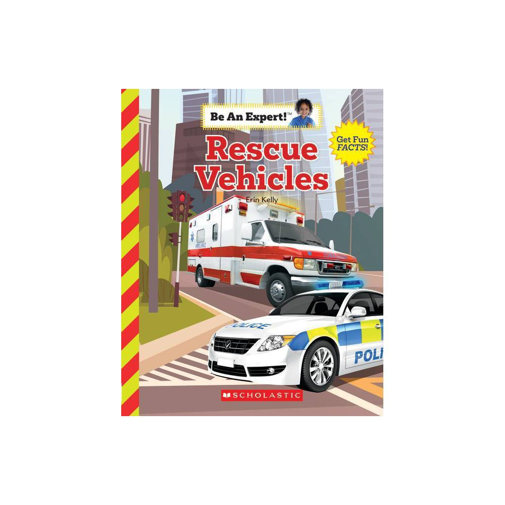 Rescue Vehicles Be An Expert By Erin Kelly Paperback