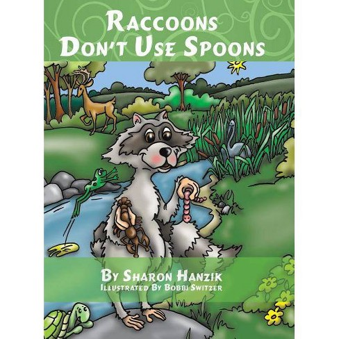 Raccoons Don't Use Spoons - by  Sharon Hanzik (Hardcover) - image 1 of 1