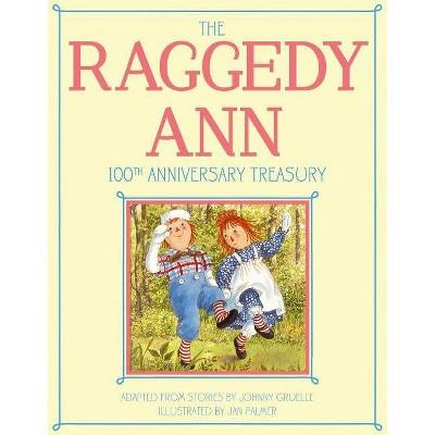 The Raggedy Ann 100th Anniversary Treasury - by  Johnny Gruelle (Hardcover)