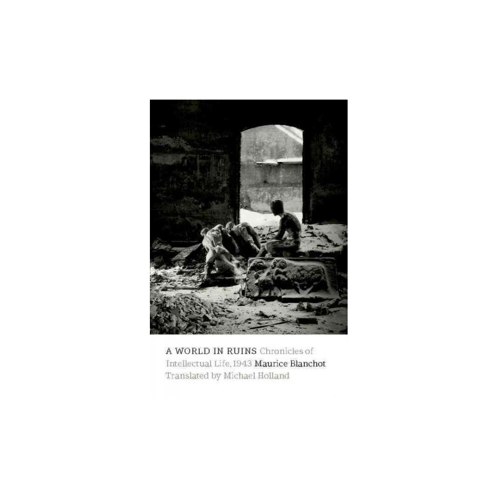 World in Ruins : Chronicles of Intellectual Life, 1943 (Hardcover) (Maurice Blanchot)