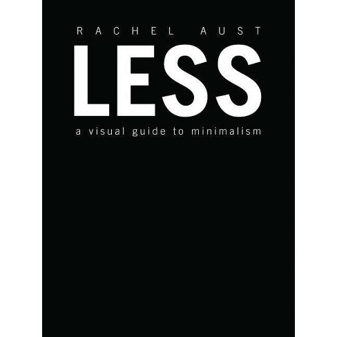 Less : A Visual Guide to Minimalism -  by Rachel Aust (Hardcover) - image 1 of 1