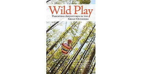 Wild Play : Parenting Adventures in the Great Outdoors -  by David Sobel (Paperback) - image 1 of 1