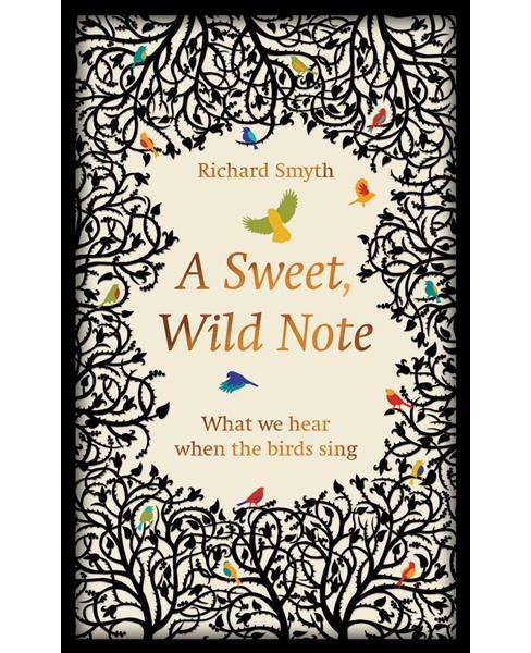 Sweet, Wild Note : What We Hear When the Birds Sing -  by Richard Smyth (Hardcover) - image 1 of 1