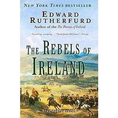 The Rebels of Ireland - (Dublin Saga) by  Edward Rutherfurd (Paperback)