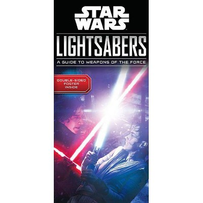 Star Wars Lightsabers - by  Pablo Hidalgo (Hardcover)