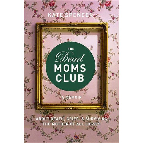 The Dead Moms Club - by  Kate Spencer (Paperback) - image 1 of 1