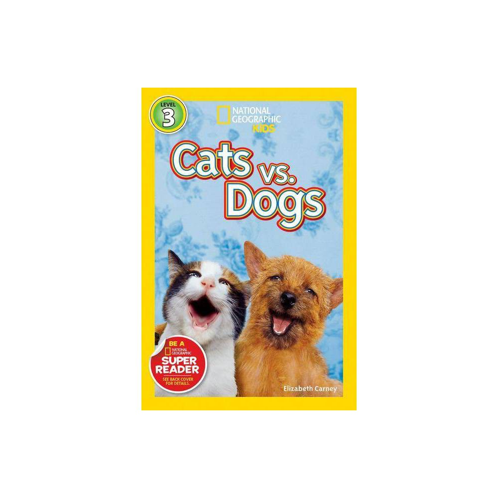 National Geographic Readers: Cats vs. Dogs - (National Geographic Readers: Level 3) (Paperback)