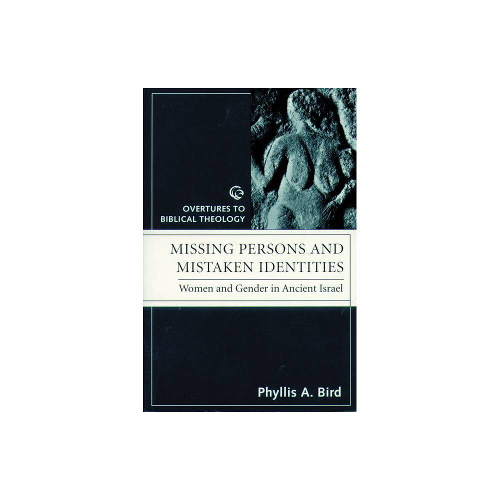 Missing Persons And Mistaken Identites Overtures To Biblical Theology By Phyllis A Bird Paperback