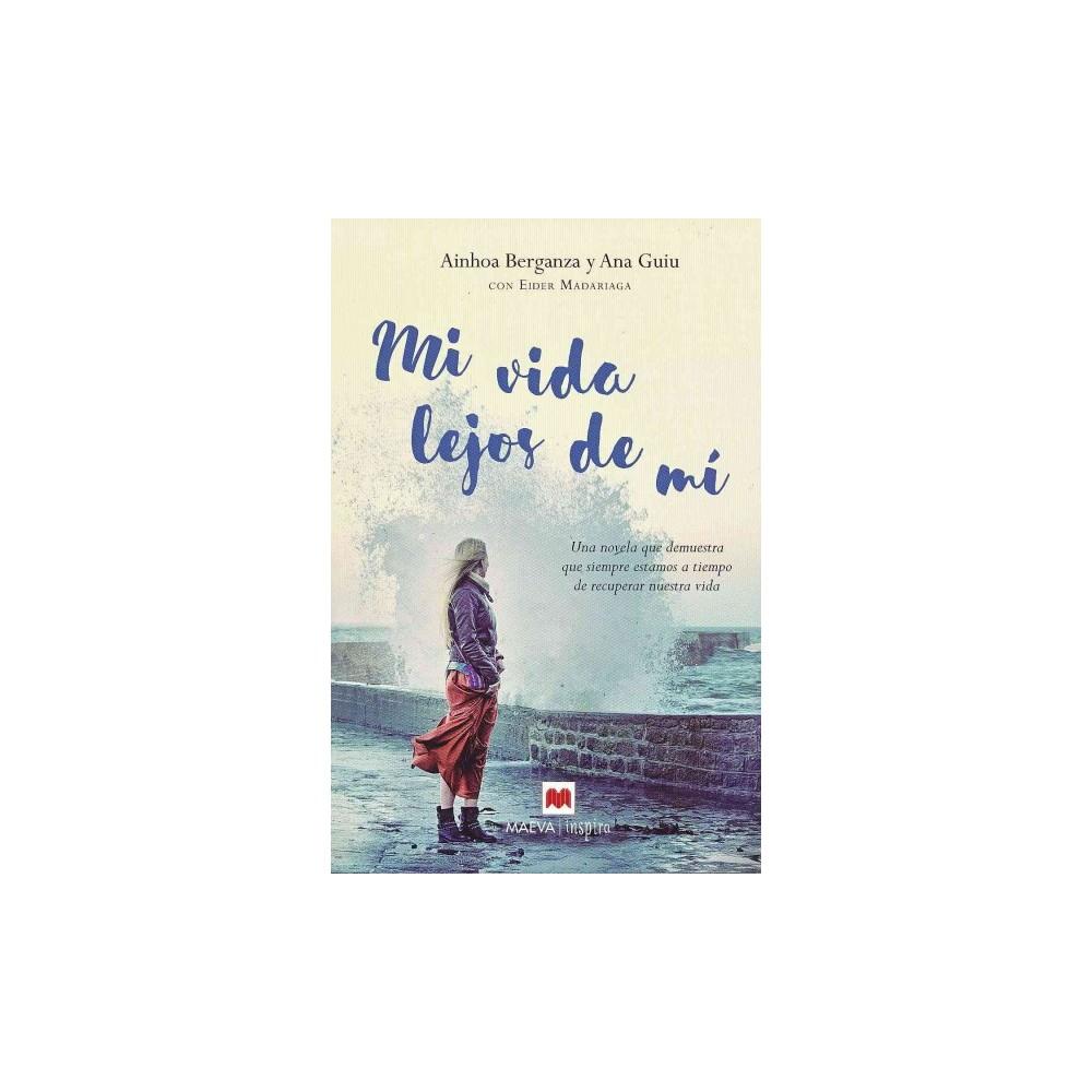 Mi vida lejos de mí / My Life Far Away from Me : Una Novella Que Demuestra Que Siempre Estamos a
