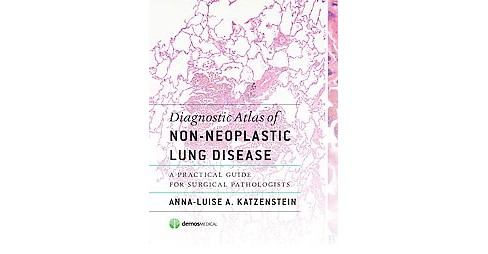 Diagnostic Atlas of Non-Neoplastic Lung Disease : A Practical Guide for Surgical Pathologists - image 1 of 1