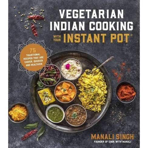 Vegetarian Indian Cooking with Your Instant Pot - by  Manali Singh (Paperback) - image 1 of 1
