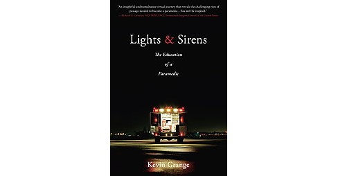 Lights & Sirens : The Education of a Paramedic (Paperback) (Kevin Grange) - image 1 of 1