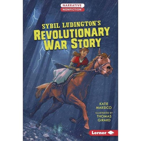 Sybil Ludington's Revolutionary War Story - (Narrative Nonfiction: Kids in War) by  Katie Marsico - image 1 of 1