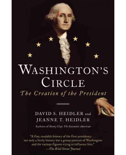 Washington's Circle : The Creation of the President (Reprint) (Paperback) (David S. Heidler & Jeanne T. - image 1 of 1