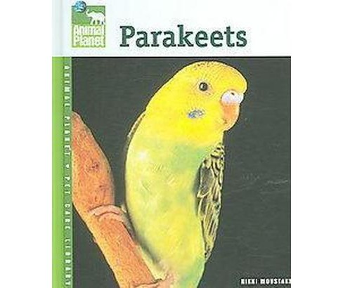 Parakeets ( Animal Planet Pet Care Library) (Hardcover) - image 1 of 1