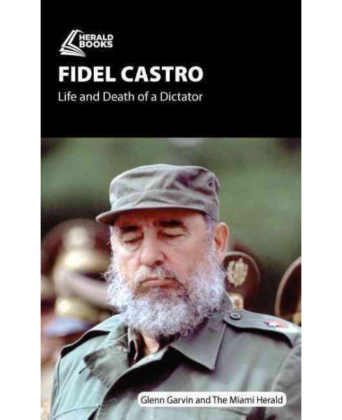 Fidel Castro : Life and Death of a Dictator (Paperback) (Glenn Garvin) - image 1 of 1
