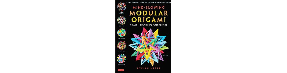 Mind-Blowing Modular Origami : The Art of Polyhedral Paper Folding (Paperback) (Byriah Loper)
