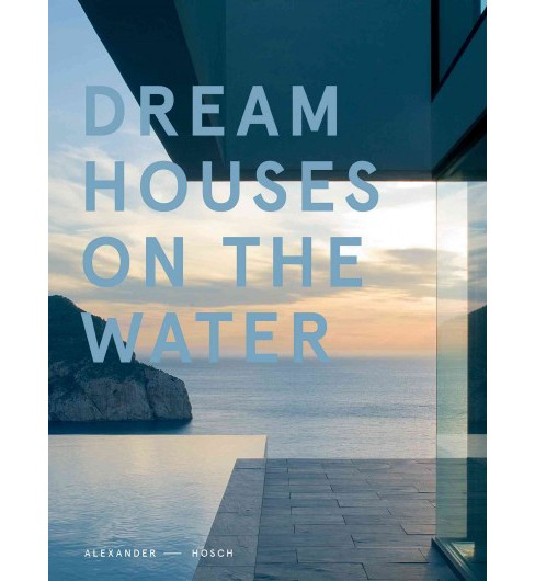 Dream Houses on the Water (Hardcover) (Alexander Hosch) - image 1 of 1
