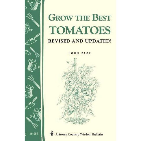 Grow the Best Tomatoes - (Storey Country Wisdom Bulletin) by  John Page (Paperback) - image 1 of 1