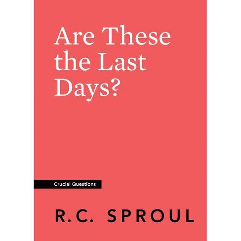 Are These the Last Days? - (Crucial Questions) by  R C Sproul (Paperback) - image 1 of 1