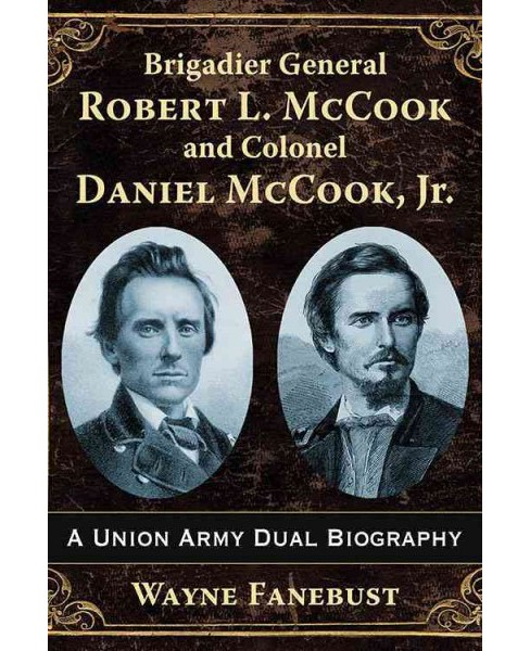 Brigadier General Robert L. Mccook and Colonel Daniel Mccook, Jr. : A Union Army Dual Biography - image 1 of 1