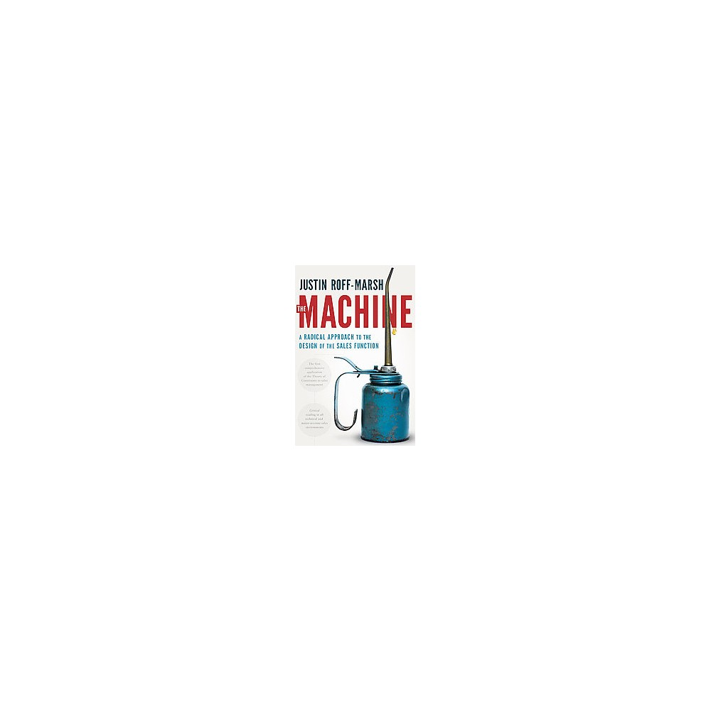 Machine : A Radical Approach to the Design of the Sales Function (Hardcover) (Justin Roff-march)