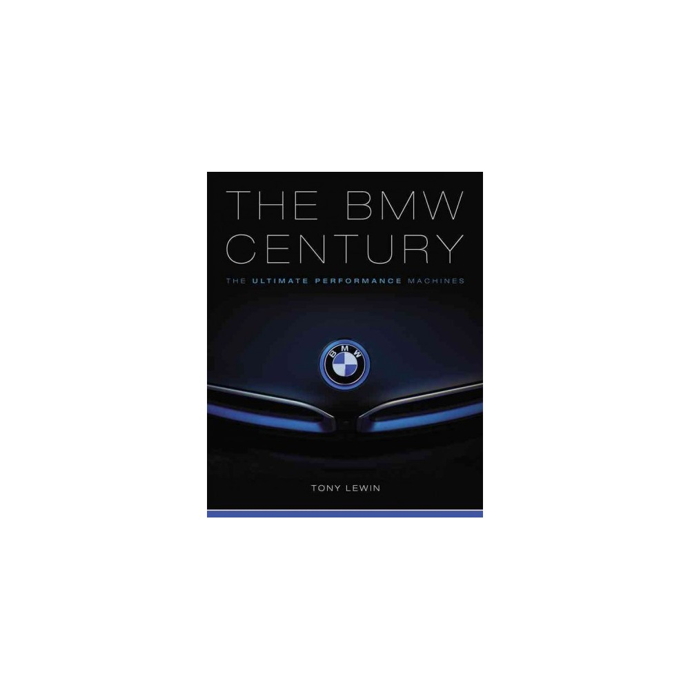 Bmw Century : The Ultimate Performance Machines (Hardcover) (Tony Lewin)