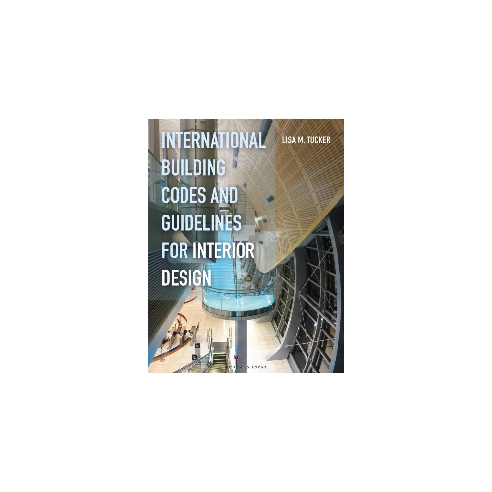 International Building Codes and Guidelines for Interior Design - by Ph.D. Lisa M. Tucker (Paperback)