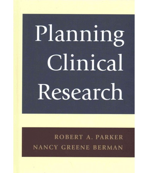 Planning Clinical Research (Hardcover) (Robert A. Parker & Nancy Greene Berman) - image 1 of 1