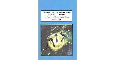 Motif of Generational Change in the Old Testament : A Literary and Lexicological Study (Hardcover) - image 1 of 1
