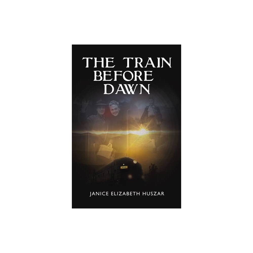 The Train Before Dawn By Janice Huszar Paperback