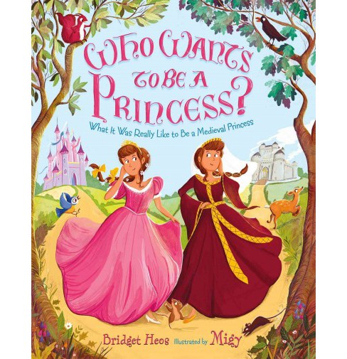 Who Wants to Be a Princess? : What It Was Really Like to Be a Medieval Princess -  (School And Library) - image 1 of 1