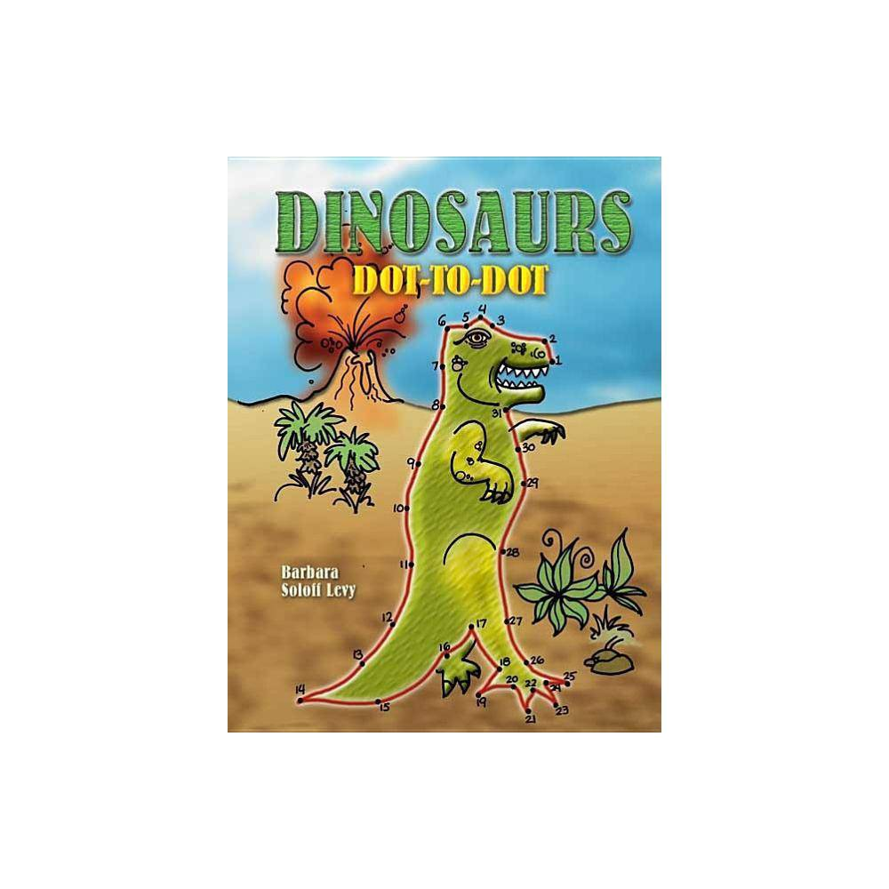 Dinosaurs Dot To Dot Dover Children S Activity Books By Barbara Soloff Levy Paperback
