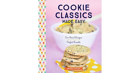 Cookie Classics Made Easy : One-bowl Recipes, Perfect Results (Paperback) (Brandi Scalise) - image 1 of 1