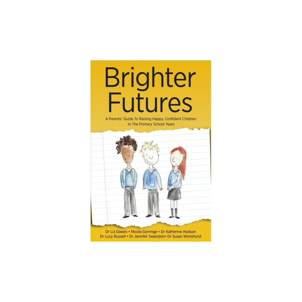 Brighter Futures : A Parent's Guide to Raising Happy, Confident Children in the Primary School Years