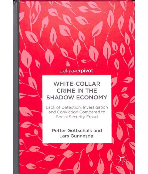 White-collar Crime in the Shadow Economy : Lack of Detection, Investigation and Conviction Compared to - image 1 of 1