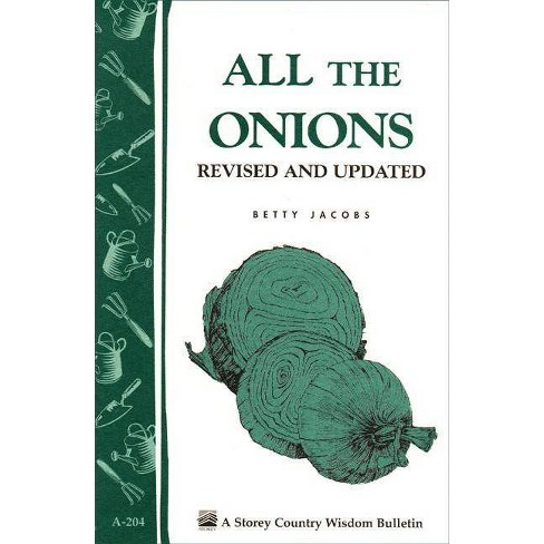 All the Onions - (Storey Country Wisdom Bulletin) by  Betty E M Jacobs (Paperback) - image 1 of 1