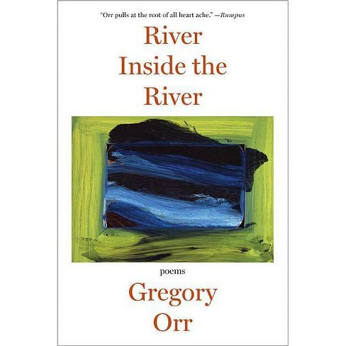 River Inside the River - by  Gregory Orr (Paperback) - image 1 of 1