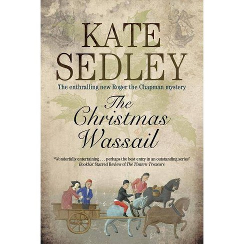 The Christmas Wassail - (Roger the Chapman Mysteries) by  Kate Sedley (Hardcover) - image 1 of 1