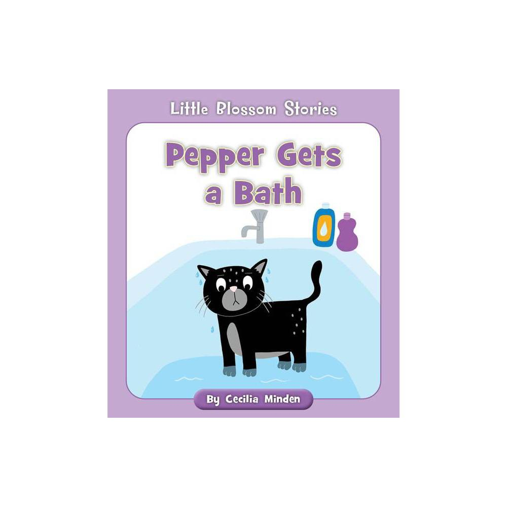 Pepper Gets A Bath Little Blossom Stories By Cecilia Minden Paperback