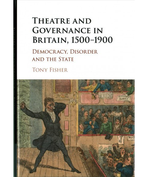Theatre and Governance in Britain 1500-1900 : Democracy, Disorder and the State (Hardcover) (Tony - image 1 of 1