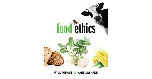 Food Ethics (Paperback) (Paul Pojman & Katie Mcshane) - image 1 of 1